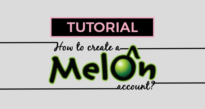 [TUTORIAL] How To Create A MelOn Account (PC/Desktop)