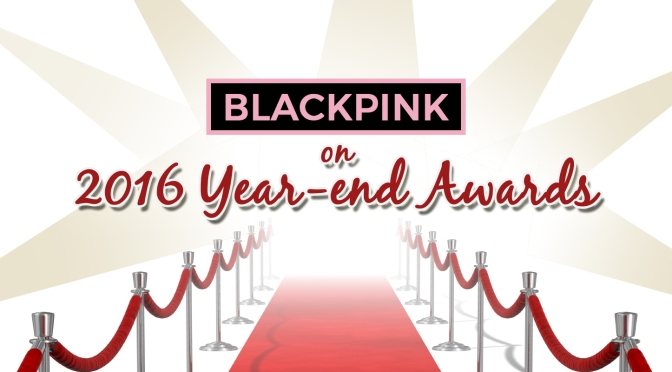 [INFO] BLACKPINK on 2016 YEAR-END AWARDS {Nominations, Criteria Breakdown & Tutorials to Vote}