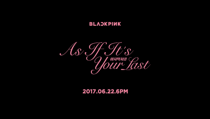 "[YG-LIFE] 170620 BLACKPINK Unveiled Teaser Film of ""As If It's Your Last"" MV, Anticipation for BLACKPINK's Brand-New Style is Rising High"