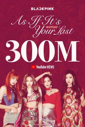 180514 BLACKPINK - 'AS IF IT'S YOUR LAST' MV HITS 300 MILLION VIEWS