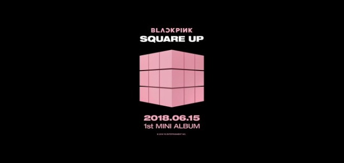 [OFFICIAL] 180601 BLACKPINK – 1st MINI ALBUM 'SQUARE UP' MOVING POSTER