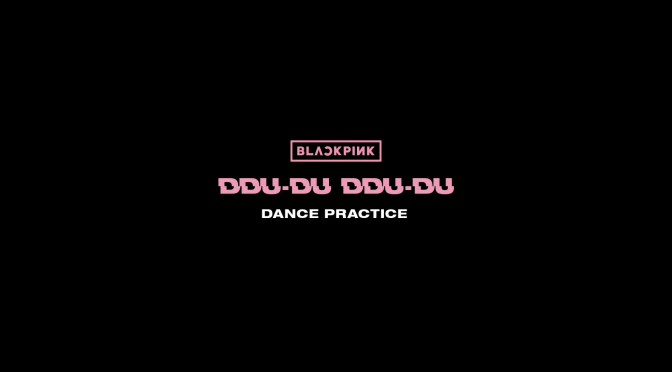 [INFO] 180904 BLACKPINK's '뚜두뚜두 (DDU-DU DDU-DU)' Dance Practice (Moving Ver.) Video Hits 100 Million YouTube Views
