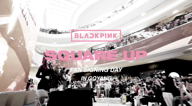 [OFFICIAL] BLACKPINK – 'SQUARE UP' FAN SIGNING DAY IN GOYANG