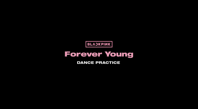 [OFFICIAL] 180621 BLACKPINK – 'Forever Young' DANCE PRACTICE VIDEO (MOVING VER.)