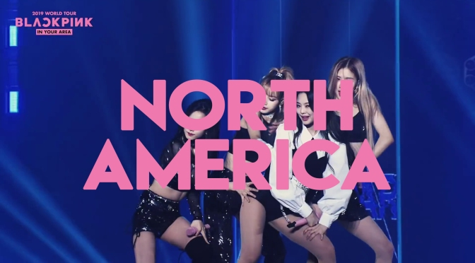 [INFO] BLACKPINK 2019 TOUR [IN YOUR AREA] NORTH AMERICA