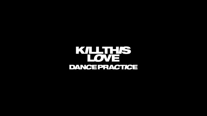 [OFFICIAL] 190409 BLACKPINK – 'KILL THIS LOVE' DANCE PRACTICE VIDEO (MOVING VER.)